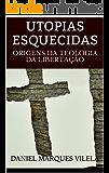 UTOPIAS ESQUECIDAS: ORIGENS DA TEOLOGIA DA LIBERTAÇÃO