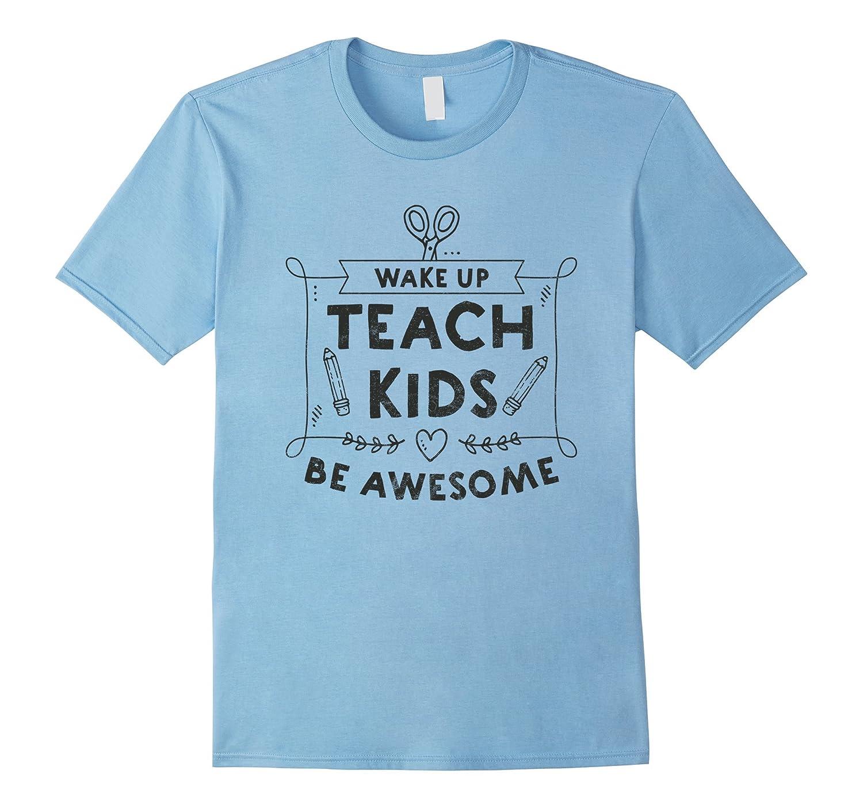 Wake Up Teach Kids Be Awesome Tshirt for School Teachers-Art