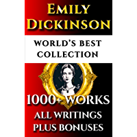 Emily Dickinson Complete Works – World's Best Ultimate Collection – All Poems, Poetry, Fragments  and Rarities from the Famous Poetess Plus Bonuses [Annotated]