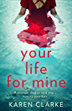 Your Life for Mine: An absolutely gripping psychological thriller with a twist you won't see coming!