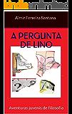 A Pergunta de Lino (Aventuras Juvenis de Filosofia Livro 1)