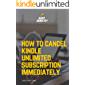 How to Cancel Kindle Unlimited: Step-By-Step Illustrated Guide to Cancel Kindle Unlimited Subscription Immediately (2020 Edition With Secret Tip)