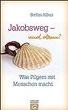 Jakobsweg - und dann?: Was Pilgern mit Menschen macht