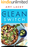 The Clean Switch: Clean Up What You Eat, Change Your Whole Life