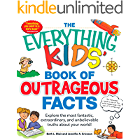 The Everything KIDS' Book of Outrageous Facts: Explore the most fantastic, extraordinary, and unbelievable truths about your world! (Everything® Kids)