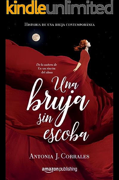 Una bruja sin escoba (Historia de una bruja contemporánea nº 1) eBook: Corrales, Antonia J.: Amazon.es: Tienda Kindle