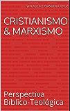 Cristianismo & Marxismo: Perspectiva bíblico-teológica
