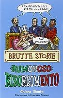 Rumoroso Risorgimento. Ediz. Illustrata (Brutte