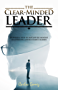 The Clear-Minded Leader: 3 Powerful steps to develop the mindset of Authentic and Successful Leaders