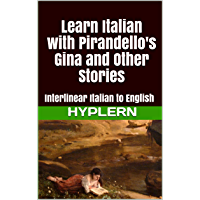 Learn Italian with Pirandello's Gina and Other Stories: Interlinear Italian to English (Learn Italian with Interlinear Stories for Beginners and Advanced Readers Book 5) (English Edition)