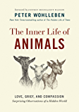 The Inner Life of Animals: Love, Grief, and Compassion—Surprising Observations of a Hidden World (The Mysteries of…