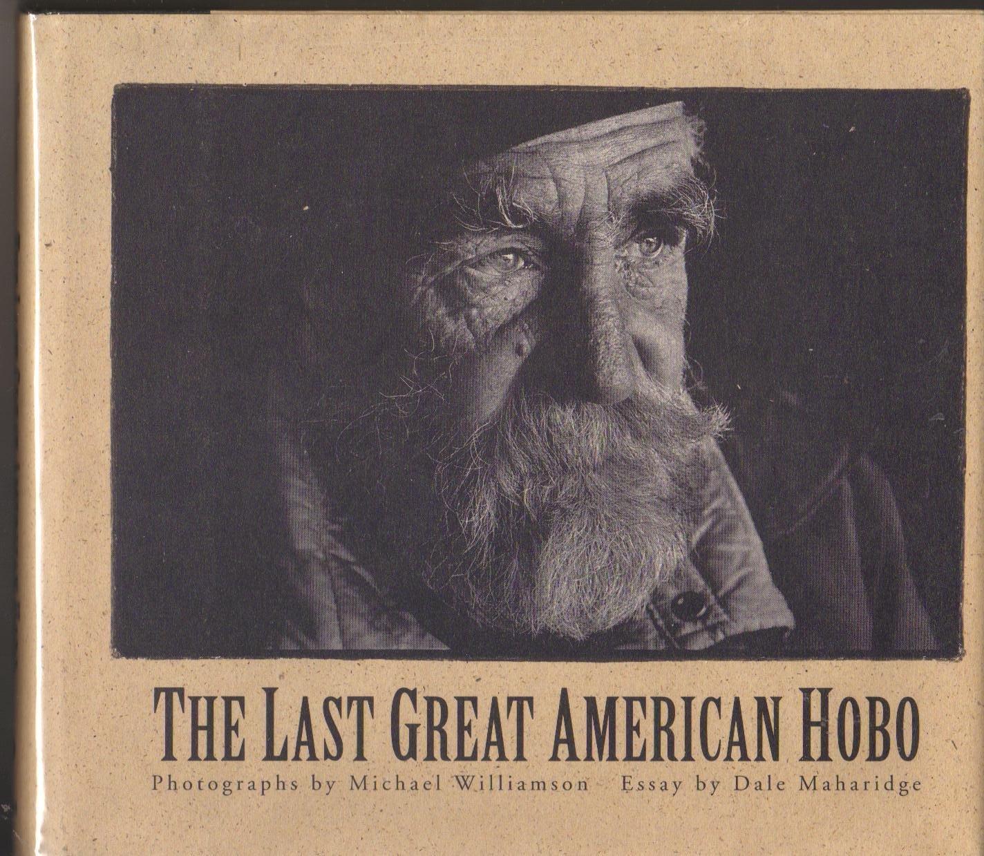 the last great american hobo dale maharidge michael williamson the last great american hobo dale maharidge michael williamson 9781559582995 com books