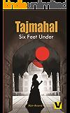 TAJMAHAL SIX FEET UNDER: The Foundation