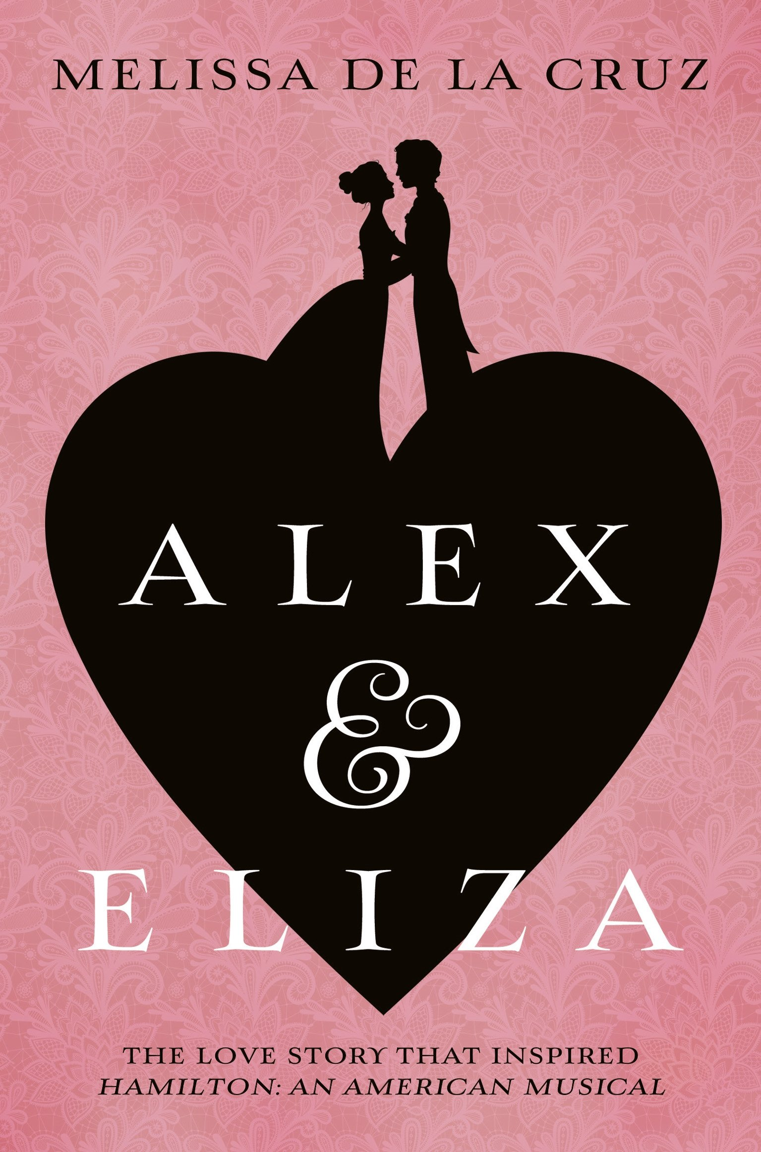 Alex and Eliza: The Love Story Behind the Hit Musical Hamilton (Alex & Eliza 1) (English Edition)