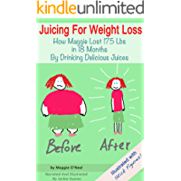 Juicing For Weight Loss: How Maggie Lost 175 Lbs in 18 Months By Drinking Delicious Juices (Illustrated With Stick Figures)