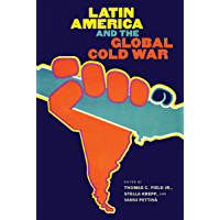 Latin America and the Global Cold War (The New Cold War History) (English Edition)