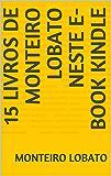 15 LIVROS de MONTEIRO LOBATO NESTE E-BOOK KINDLE (Portuguese Edition)
