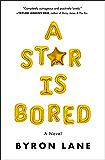 A Star Is Bored: A Novel