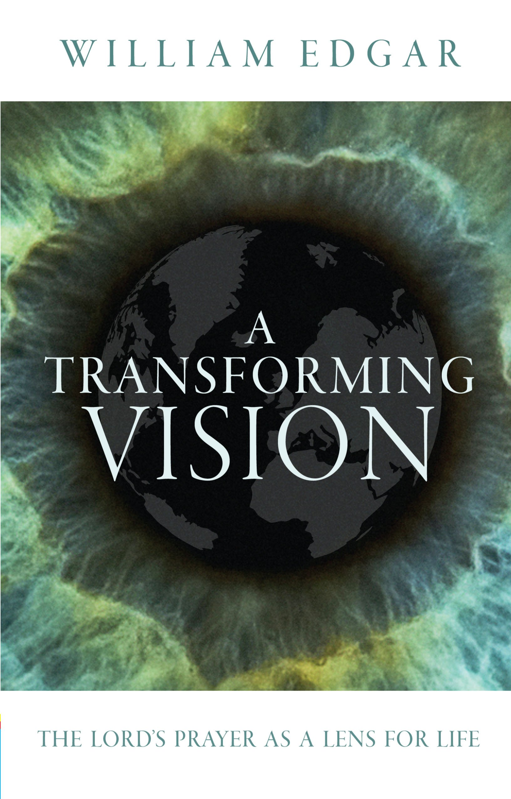 a transforming vision the lord u0027s prayer as a lens for life