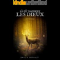 Là où naissent les dieux (French Edition)