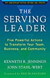 The Serving Leader: Five Powerful Actions to Transform Your Team, Business, and Community (Ken Blanchard Series - Simple Truths Uplifting the Value of)