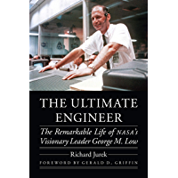 The Ultimate Engineer: The Remarkable Life of NASA's Visionary Leader George M. Low (Outward Odyssey: A People's History of Spaceflight) (English Edition)
