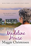 Madeline  House (The Oregon Coast Series Book 3)