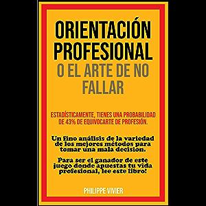 ORIENTACIÓN PROFESIONAL O EL ARTE DE NO FALLAR: Un fino análisis de la variedad de los mejores métodos para tomar una…