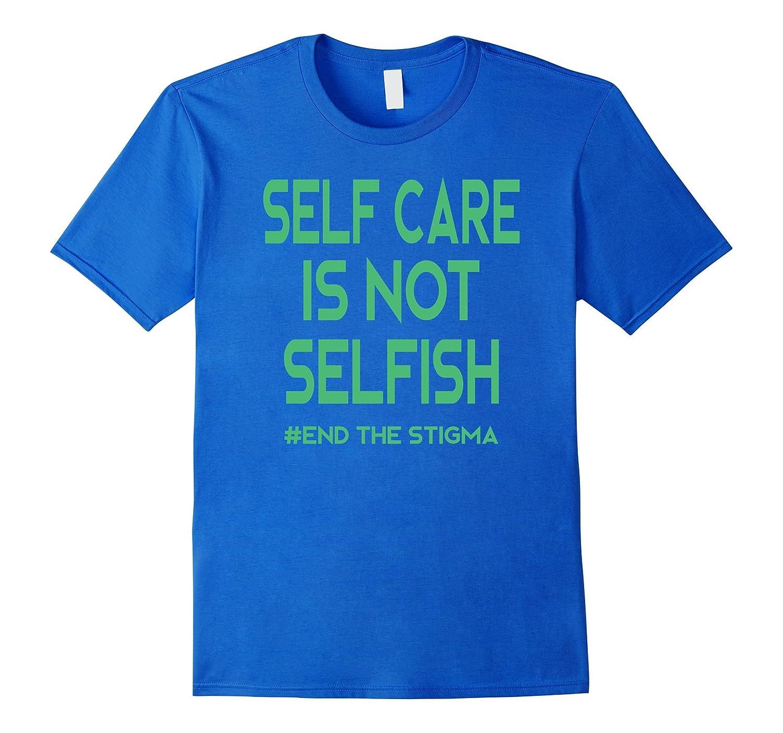 Self Care Is Not Selfish Mental Health Awareness T Shirt Td Theteejob