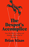 The Despot's Accomplice: How the West is Aiding and Abetting the Decline of Democracy