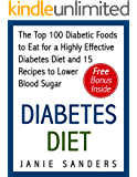 Diabetes: Diabetes Diet: The Top 100 Diabetic Foods to Eat for a Highly Effective Diabetes Diet and 15 Diabetic Recipes to Lower Blood Sugar: Diabetes ... Diet,smart blood sugar,sugar detox Book 4)