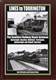 Lines to Torrington: The Southern Railway Route Between Barnstaple Junction, Bideford, Torrington & Halwill Junction