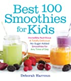Best 100 Smoothies for Kids: Incredibly Nutritious and Totally Delicious No-Sugar-Added Smoothies for Any Time of Day
