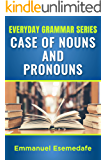 Case of Nouns and Pronouns (Everyday Grammar Series) (English Edition)