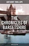 THE CHRONICLES OF BARSETSHIRE (Complete Collection): The Warden, Barchester Towers, Doctor Thorne, Framley Parsonage, The Small House at Allington & The Last Chronicle of Barset