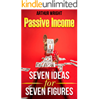 Passive Income Seven Ideas for Seven Figures: Build and Grow Seven Streams of Passive Income for Beginners and…