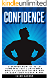 Confidence: How to Build Powerful Self Confidence, Boost Your Self Esteem and Unleash Your Hidden Alpha (Confidence…