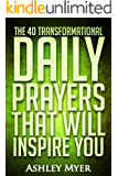 PRAYERS: THE 40 TRANSFORMATIONAL DAILY PRAYERS THAT WILL INSPIRE YOU: Find Solace and Wisdom with the Lords Teachings (Inspirational Christianity Self Help Life Application)