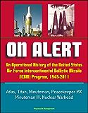 On Alert: An Operational History of the United States Air Force Intercontinental Ballistic Missile (ICBM) Program, 1945-2011 - Atlas, Titan, Minuteman, ... III, Nuclear Warhead (English Edition)