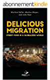 Delicious Migration: Street Food in a Globalized World  (English Edition)