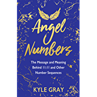 Angel Numbers: The Message and Meaning Behind 11:11 and Other Number Sequences (English Edition)