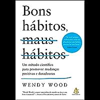 Bons hábitos, maus hábitos: Um método científico para promover mudanças positivas e duradouras