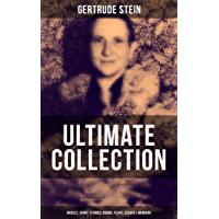 GERTRUDE STEIN Ultimate Collection: Novels, Short Stories, Poems, Plays, Essays & Memoirs: Three Lives, Tender Buttons, Geography and Plays, Matisse, Picasso ... The Autobiography of Alice B. Toklas…