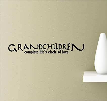 Grandchildren complete life\'s circle of love Vinyl Wall Art Inspirational  Quotes Decal Sticker