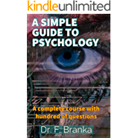 Psychology: A SIMPLE GUIDE TO PSYCHOLOGY: A Complete Course With Hundred Of Questions