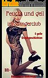 Feucht und geil im Swingerclub: 5 Geile Erotikgeschichten