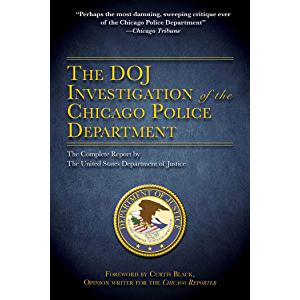 The DOJ Investigation of the Chicago Police Department: The Complete Report by The United States Department of Justice