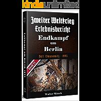 Zweiter Weltkrieg Erlebnisbericht Endkampf um Berlin: Fall Clausewitz - 1945 (German Edition)