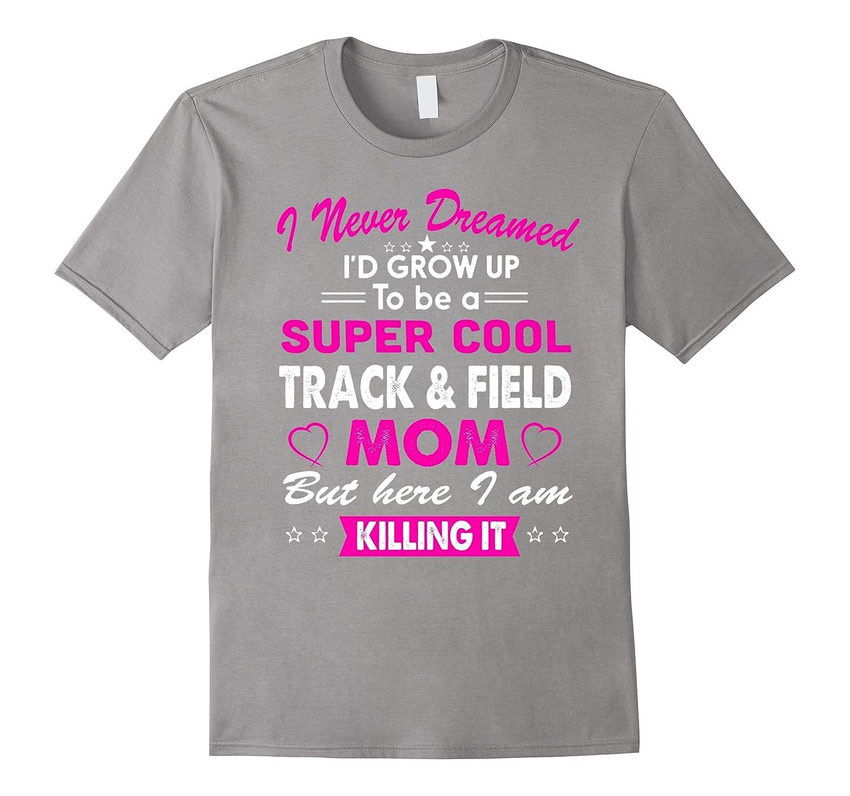 Super Cool Track and Field Mom Killing It T-Shirt-TD