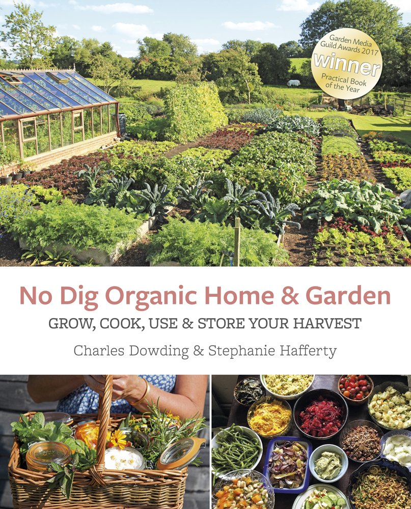 No Dig Organic Home & Garden: Grow, Cook, Use, and Store Your Harvest:  Charles Dowding, Stephanie Hafferty: 9781856233019: Amazon.com: Books